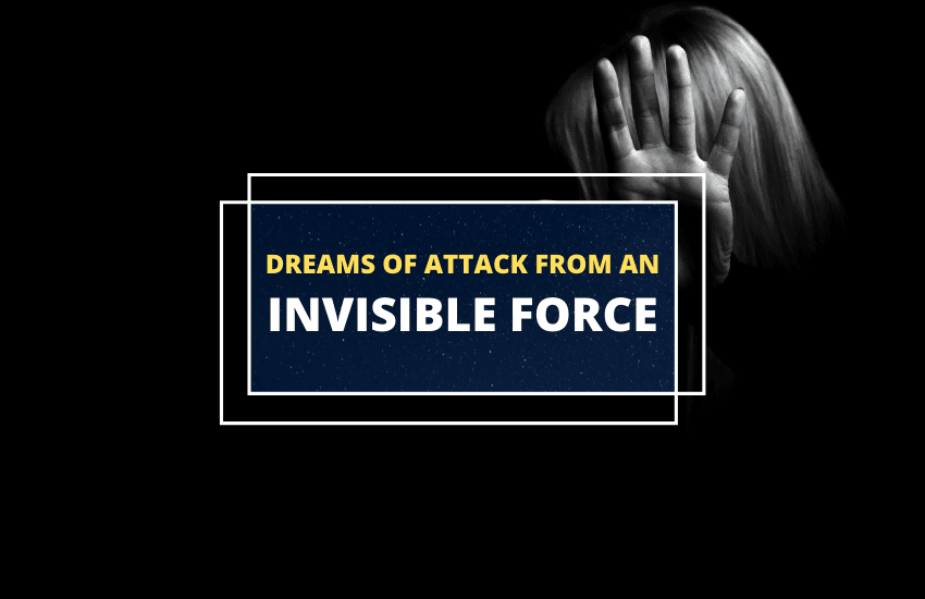 Attacked by invisible force in dream meaning